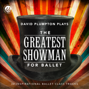 The Greatest Showman for Ballet: Inspirational Ballet Class Music - David Plumpton - David Plumpton