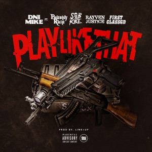 Play Like That (feat. Philthy Rich, Slimmy B, Rayven Justice & FirstClass Gd) - Single Mp3 Download