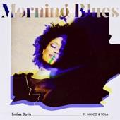 Smiles Davis - Morning Blues (feat. BOSCO & TOLA)