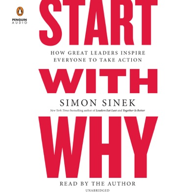 Start with Why: How Great Leaders Inspire Everyone to Take Action (Unabridged)