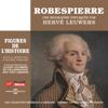 Robespierre, une biographie expliquée (Les figures de l'histoire) - Hervé Leuwers