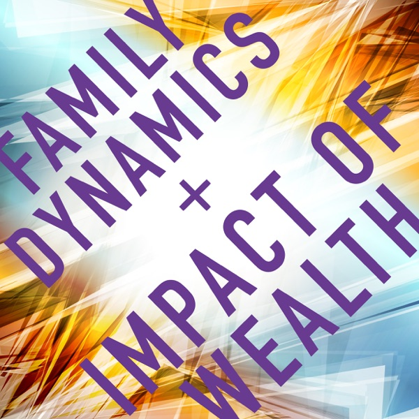 Family Dynamics and Impact of Wealth