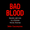 John Carreyrou - Bad Blood: Secrets and Lies in a Silicon Valley Startup (Unabridged)  artwork