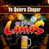 Super Lamas - Yo Quiero Chupar artwork