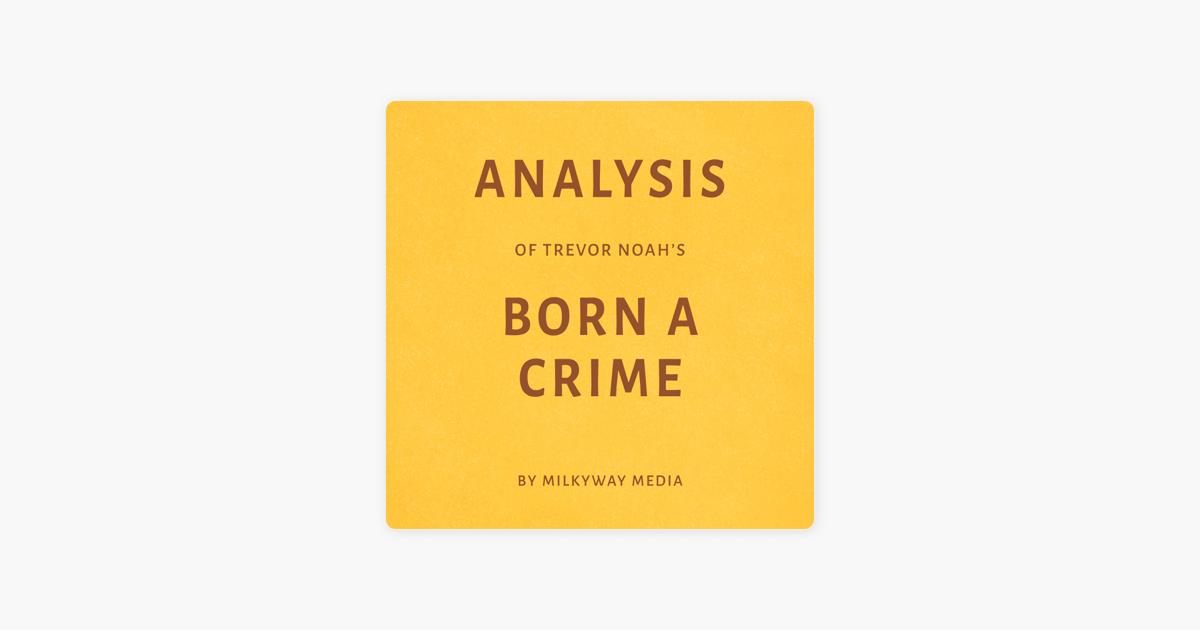 Analysis of Trevor Noah's Born a Crime: By Milkyway Media (Unabridged) - Milkyway Media