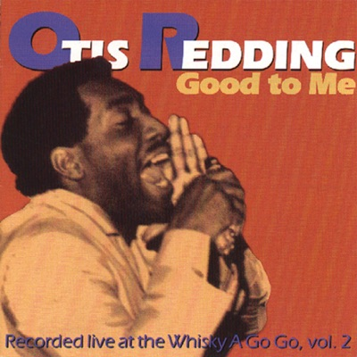 Good to Me: Recorded Live At the Whisky A Go Go, Vol. 2 - Otis Redding