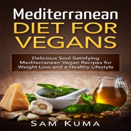 ‎Mediterranean Diet: Mediterranean Diet for Vegans: Delicious Soul  Satisfying Mediterranean Vegan Recipes for Weight Loss and a Healthy  Lifestyle