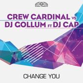 Change You (feat. DJ Cap) [Crew Cardinal vs. DJ Gollum] - EP