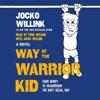 Jocko Willink - Way of the Warrior Kid  artwork