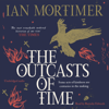Ian Mortimer - The Outcasts of Time (Unabridged) artwork
