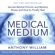 Anthony William - Medical Medium: Secrets Behind Chronic and Mystery Illness and How to Finally Heal (Unabridged)