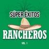 Súper Éxitos Rancheros Vol. 1