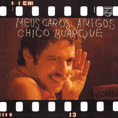 Meus Caros Amigos - Chico Buarque
