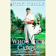 Who's Your Caddy?: Looping for the Great, Near Great, and Reprobates of Golf (Abridged)