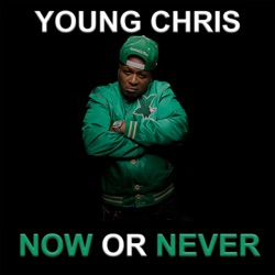 Album: Now or Never by Young Chris - Free Mp3 Download - Mp3