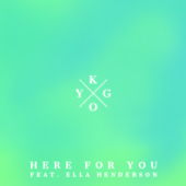 Here for You (feat. Ella Henderson) - Kygo