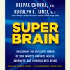 Super Brain: Unleashing the Explosive Power of Your Mind to Maximize Health, Happiness, and Spiritual Well-Being (Unabridged)