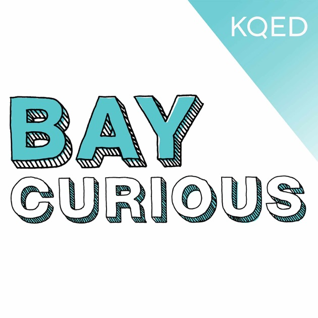 Bay Curious By Kqed On Apple Podcasts