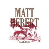 Matt Hebert - Dead Bull Fight