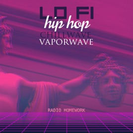 Lo Fi Hip Hop Chillwave Vaporwave - Best Relax, Chill and Study to 24/7 by  Radio Homework