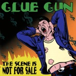 Glue Gun - The Scene Is Not for Sale