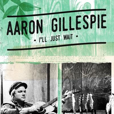 I'll Just Wait - Single - Aaron Gillespie