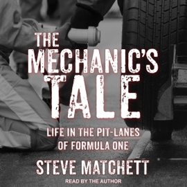The Mechanic's Tale: Life in the Pit-Lanes of Formula One (Unabridged) audiobook