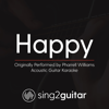 Happy (Originally Performed by Pharrell Williams) [Acoustic Guitar Karaoke] - Sing2Guitar