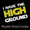 Royish Good Looks - I Have the High Ground bild