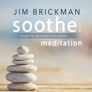 Soothe, Vol. 3: Meditation – Music for Peaceful Relaxation – Jim Brickman