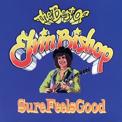 Sure Feels Good - The Best of Elvin Bishop - Elvin Bishop