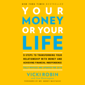 Your Money or Your Life: 9 Steps to Transforming Your Relationship with Money and Achieving Financial Independence: Fully Revised and Updated for 2018 (Unabridged)