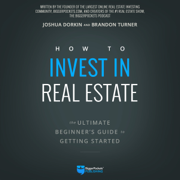 How to Invest in Real Estate: The Ultimate Beginner's Guide to Getting Started (Unabridged)