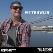We Trawlin' - DJ Rhett