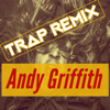 Andy Griffith (Trap Remix) - Trap Remix Guys