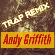 Andy Griffith (Trap Remix) - Trap Remix Guys - Trap Remix Guys