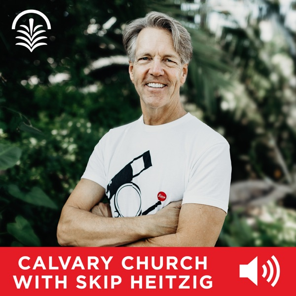Calvary Church with Skip Heitzig Audio Podcast
