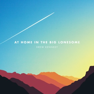 At Home in the Big Lonesome – Drew Kennedy