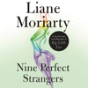 Liane Moriarty - Nine Perfect Strangers (Unabridged)  artwork