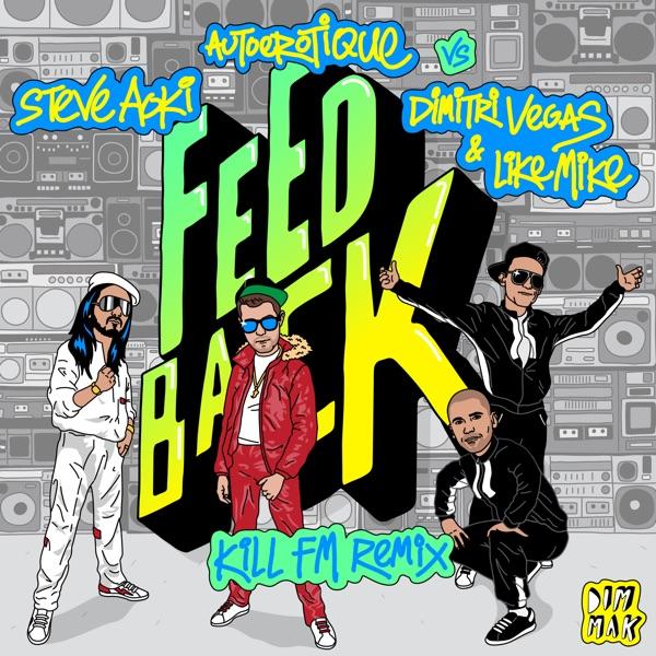Steve Aoki, Autoerotique & Dimitri Vegas & Like Mike - Feedback (Kill FM Remix)
