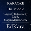 The Middle (Originally Performed by Zedd, Maren Morris, Grey) [Karaoke No Guide Melody Version] - EdKara