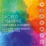 Sacred Chakras Cleansing and Alignment - Master Umesh H. Nandwani & Michele Chong - Master Umesh H. Nandwani & Michele Chong