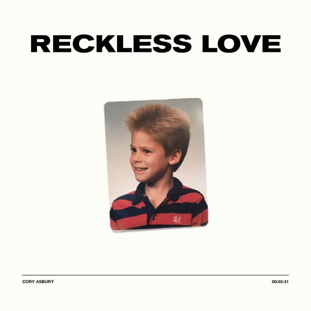 Reckless Love by Cory Asbury