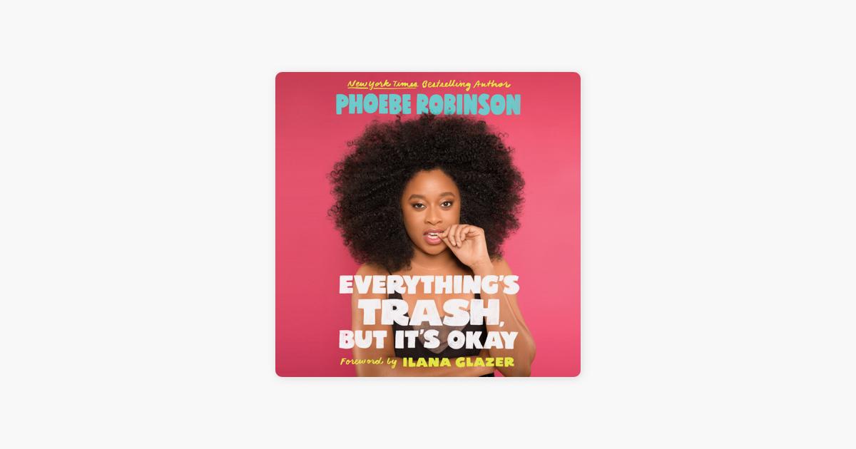 Everything's Trash, But It's Okay (Unabridged) - Phoebe Robinson
