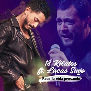 18 Kilates & Lucas Sugo - Paso la Vida Pensando