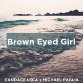 Brown Eyed Girl-Candace Leca & Michael Paglia