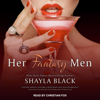 Shayla Black - Her Fantasy Men (Unabridged)  artwork