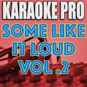 Some Like It Loud, Vol. 2 - Karaoke Pro - Karaoke Pro