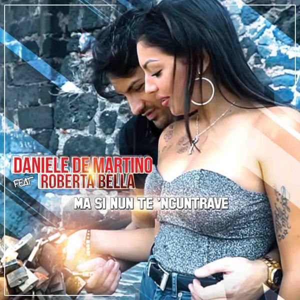 Ma Si Nun Te Ncuntrave Feat Roberta Bella Single By Daniele De Martino
