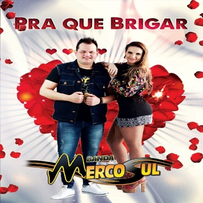 Pra Que Brigar - Single - Banda Mercosul